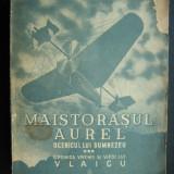 Istorie - VICTOR ION POPA - MAISTORASUL AUREL - vol. 3 {1939} CRONICA VREMII SI VIETII LUI VLAICU( NR 7777 )