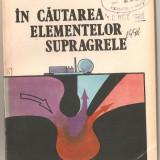 Carte hobby - (C965) IN CAUTAREA ELEMENTELOR SUPERGRELE DE G.N. FLEROV SI A.S. ILINOV, EDITURA TEHNICA, BUCURESTI, 1983, TRADUCERE DE DR. DAN VAMANU SI T. GHEORGHE