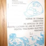 Carti Constructii - NORME DE CONSUM ORIENTATIVE PE ARTICOLE DE DEVIZ PENTRU LUCRARI DE LINII DE CONTACT PENTRU TRACTIUNEA ELECTRICA FEROVIARA Lc 1993