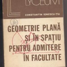9A(339) Constantin Ionescu-Tiu-GEOMETRIE PLANA SI IN SPATIU PENTRU ADMITEREA IN FACULTATE - Culegere Matematica