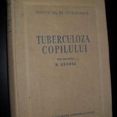 Tuberculoza Copilului - Sub Redactia M. Grubea - Carte Pediatrie