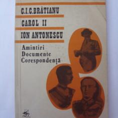 Istorie - C.I.C. Bratianu, Carol II, Ion Antonescu - Amintiri. Documente. Corespondenta