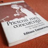 PRIETENII MEI,CONCURENTII FORMATII SI PORTRETE DE ARTISTI AMATORI DE MIHAI FLOREA,213 PAG+ILUSTRATII,EDITURA EMINESCU 1976,STARE BUNA