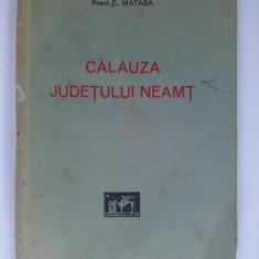 Calauza judetului Neamt / Preot C. Matasa / Ed.