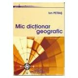 Ion Petras - Mic dictionar geografic - Carte Geografie
