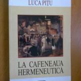 LUCA PITU - LA CAFENEAUA HERMENEUTICA