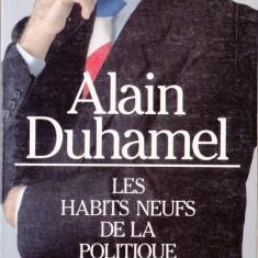 LES HABITS NEUFS DE LA POLITIQUE de ALAIN DUHAMEL (IN LIMBA FRANCEZA) - Carte Literatura Franceza
