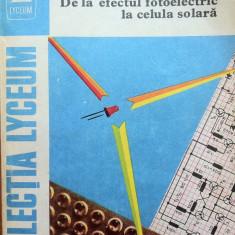 DE LA EFECTUL FOTOELECTRIC LA CELULA SOLARA - Mircea Negreanu, Gheorghe Baluta - Carti Electrotehnica