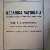 Carti Mecanica - A. G. Ioachimescu - Mecanica rationala - Curs predat la scoala politehnica din Bucuresti
