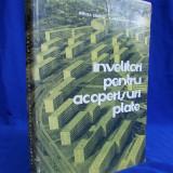 MIRCEA IONESCU - INVELITORI PENTRU ACOPERISURI PLATE - EDITURA TEHNICA - 1966 - TIRAJ MIC