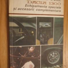 DACIA 1300 * Echipamente Speciale si Accesorii Compementare -- C. Mondiru, D. Mihai -- 1980, 124 p. - Carti auto