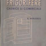 Carte tehnica - A. BERLESCU - INSTALATII FRIGORIFERE CASNICE SI COMERCIALE { 1957, 160 p.}