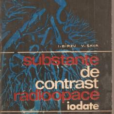(C5510) SUBSTANTE DE CONTRAST RADIOOPACE IODATE DE I. BIRZU SI V. SAVA, EDITURA MEDICALA, 1973 - Carte Radiologie