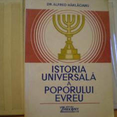 DR. ALFRED HARLAOANU - ISTORIA UNIVERSALA A POPORULUI EVREU - PREFATA PROF. DR. DOC. DUMITRU BERCIU - ED. ZARKONY, BUC. - 1992 - 414 PAG. - Istorie