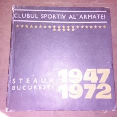 Clubul sportiv al armatei STEAUA 1947 - 1972 catalog aniversar 25 de ani - Jubiliare