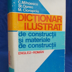 Carti Constructii - C.MIHAESCU - DICTIONAR ILUSTRAT DE CONSTRUCTII SI MATERIALE DE CONSTRUCTII ENGLEZ-ROMAN ( 29.000 DE CUVINTE ) - BUCURESTI - 1981