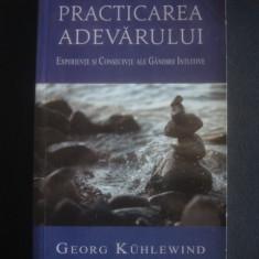 GEORG KUHLEWIND - PRACTICAREA ADEVARULUI - Carte Hobby Ezoterism