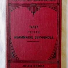 Curs Limba Spaniola - Carte veche: PETITE GRAMMAIRE ESPAGNOLE, F. Tanty, 1912. Gramatica lb. spaniola