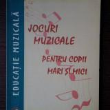 Carte educativa - Jocuri muzicale pentru copii mari si mici - Jean Lupu, Mihaela Staneci