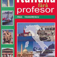PAUL TEODORESCU - LIMBA ITALIANA FARA PROFESOR - Curs Limba Italiana