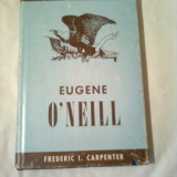 Biografie - EUGEN O'NEILL ~ FREDERIC I. CARPENTER (colectia TWAYNE'S UNITED STATES AUTHORS SERIES vol.66 )