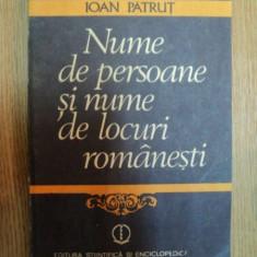 NUME DE PERSOANE SI NUME DE LOCURI ROMANESTI de IOAN PATRUT, Bucuresti 1984 - Carte traditii populare