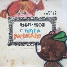 MOR-MOR SI FETITA PORTOCALIE - Paul Anghel - Carte poezie copii