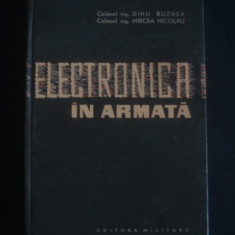 DINU BUZNEA * MIRCEA NICOLAU - ELECTRONICA IN ARMATA - Carti Electronica