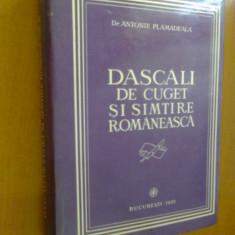 ANTONIE PLAMADEALA - DASCALI DE CUGET SI SIMTIRE ROMANEASCA (CARTONATA) - Carti Crestinism