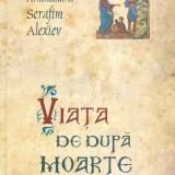 Arhim. Serafim Alexiev - Viata de dupa moarte - 29370 - Carti ortodoxe