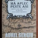 Ma aplec peste ani / Aurel Sergiu Marinescu - Biografie