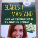 Carte tratamente naturiste - Slabesti Mancand Cum Sa Scapi De Kilogramele In Plus Si Sa Ma - Dr. Gabriela Man, 527370