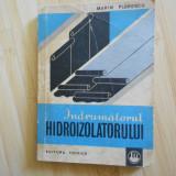 Carti Constructii - MARIN FLORESCU--INDRUMATORUL HIDROIZOLATORULUI
