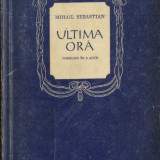 Mihail Sebastian - ULTIMA ORA (comedie in 3 acte) - EDITIE 1956, 120 PAG. - Carte Teatru