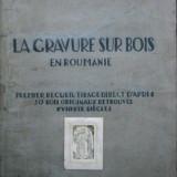 LA GRAVURE SUR BOIS EN ROUMANIE, GRAVURA PE LEMN IN ROMANIA, ADRIAN MANIU, 1929