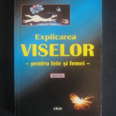 EXPLICAREA VISELOR PENTRU FETE SI FEMEI - Carte Hobby Ezoterism
