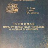 Carti Constructii - Indrumar Pentru Intocmirea Fiselor Tehnologice La Lucrarile D - A. Trelea, L. Groll, Gh. Gemeniuc, 155564