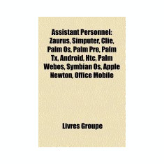 Assistant Personnel: Zaurus, Simputer, Clie, Palm OS, Android, Palm Pre, Palm TX, HP Webos, iPod Touch, Htc, Symbian OS, Bada, Apple Newton - Carte Literatura Engleza