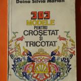 Carte hobby - 303 MODELE PENTRU CROSETAT SI TRICOTAT Doina Silvia Marian