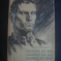 CEZAR PETRESCU - OAMENI DE IERI OAMENI DE AZI OAMENI DE MAINE - Roman