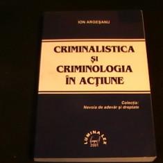 CRIMINALISTICA SI CRIMINOLOGIA IN ACTIUNE-ION ARGESANU-338 PG- - Carte Criminologie