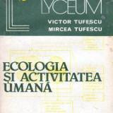 Ecologia si activitatea umana - Autor(i): Victor Tufescu si Mircea Tufescu - Carte Biologie