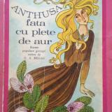 Carte de povesti - ANTHUSA FATA CU PLETE DE AUR. Basme populare grecesti - C. A. Megas