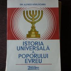 ISTORIA UNIVERSALA A POPORULUI EVREU - ALFRED HARLAOANU - Istorie