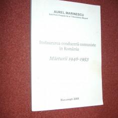 Istorie - Aurel Marinescu - Instaurarea conducerii comuniste in Romania-Marturii 1946-1953