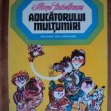 ADUCATORULUI MULTUMIRI - MIRCEA SANTIMBREANU - carte pentru copii - Carte educativa