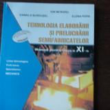 TEHNOLOGIA ELABORARII SI PRELUCRARII SEMIFABRICATELOR - ION MORARU - Manual Clasa a XI-a, Alte materii, Clasa 11