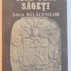 CELE TREI SAGETI, DESTINE LA CONFLUENTA CU ISTORIA : SAGA BALACENILOR de CONSTANTIN BALACEANU STOLNICI, 1990 - Istorie