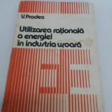 Carti Energetica - UTILIZAREA RAȚIONALĂ A ENERGIEI ÎN INDUSTRIA UȘOARĂ/ V. PRODEA/ 1983