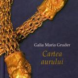 Enciclopedie - Galia Maria Gruder - Cartea aurului - 480594